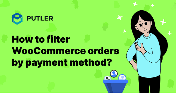 how-to-filter-woocommerce-orders-by-payment-method